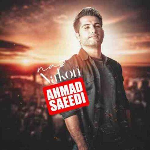 دانلود آهنگ جدید احمد سعیدی به نام ناز نکن عکس جدید احمد سعیدی عکس ها و موزیک های جدید احمد سعیدی